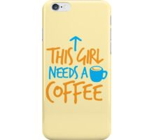 This GIRL needs a COFFEE!  iPhone Case/Skin