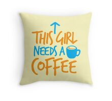 This GIRL needs a COFFEE!  Throw Pillow