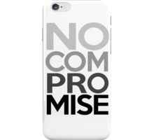 No Compromise, Really, No (Grayscale) iPhone Case/Skin