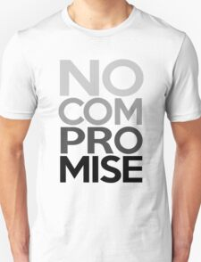 No Compromise, Really, No (Grayscale) Unisex T-Shirt