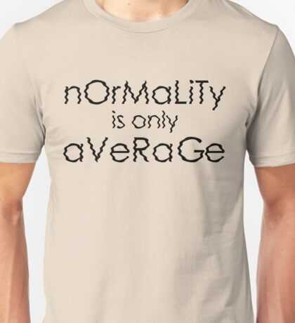 Normality Is Only Average - Black Lettering Unisex T-Shirt