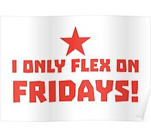 I only FLEX on FRIDAYS! Poster