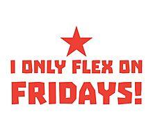 I only FLEX on FRIDAYS! Photographic Print