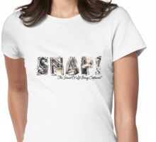 'SNAP' The Sound Of Life Being Captured! Womens Fitted T-Shirt