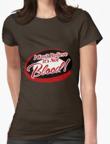 I can't believe it's not Blood! Womens T-Shirt