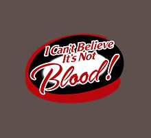 I can't believe it's not Blood! Unisex T-Shirt