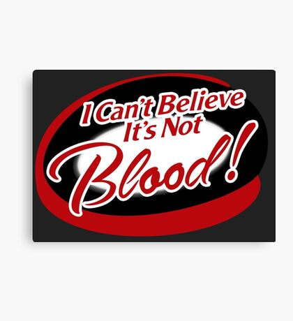 I can't believe it's not Blood! Canvas Print