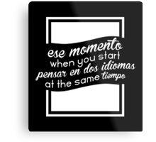 Ese momento when you start pensar en dos idiomas at the same tiempo #9100123 Metal Print