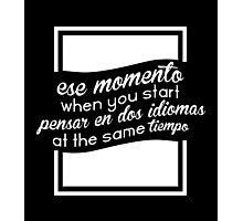 Ese momento when you start pensar en dos idiomas at the same tiempo #9100123 Photographic Print
