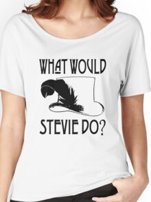 WHAT WOULD STEVIE NICKS DO Women's Relaxed Fit T-Shirt
