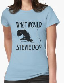 WHAT WOULD STEVIE NICKS DO Womens Fitted T-Shirt