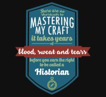 """""""There are no shortcuts to Mastering My Craft, it takes years of blood, sweat and tears before you earn the right to be called a Historian"""" Collection #450131 by mycraft"""