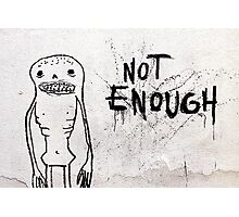 Not Enough! Photographic Print