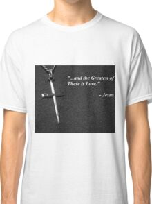 """""""...And the Greatest of These Is Love."""" Classic T-Shirt"""