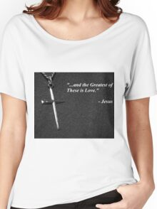 """""""...And the Greatest of These Is Love."""" Women's Relaxed Fit T-Shirt"""