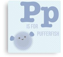 P is for Pufferfish Canvas Print