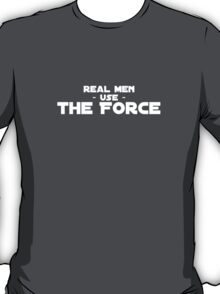 Real Men Use the Force T-Shirt