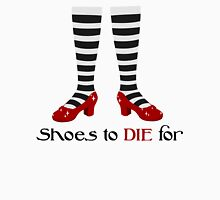 Shoes to Die for Unisex T-Shirt