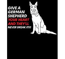 give a german shepherd your heart and they'll never break it Photographic Print
