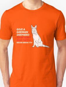 give a german shepherd your heart and they'll never break it T-Shirt