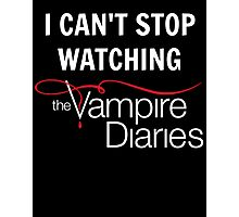 I can't stop watching The Vampire Diaries Photographic Print