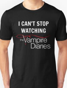I can't stop watching The Vampire Diaries T-Shirt