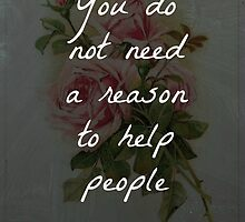 """Reason To  Help"" Digital Quote Print  by avalonmedia"