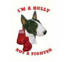 I'm a Bullie not a Fighter! Art Print
