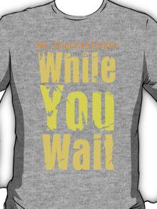 While you wait T-Shirt