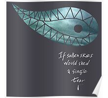 If sullen skies would shed a single tear Poster