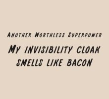 Another Worthless Superpower: My invisibility cloak smells like bacon. by JayHolt