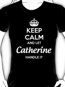"""""""Keep Calm and let Catherine handle it."""" # 990041 T-Shirt"""