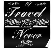 If Travel Was Free You Would Never See Me Again (White)  Poster