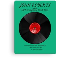 John Roberts and the NOT so Supreme Court Band! Canvas Print