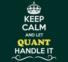 Keep Calm and Let QUANT Handle it by yourname