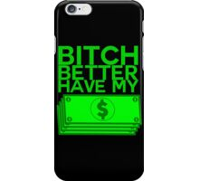 B**** BETTER HAVE MY MONEY [STACKS] iPhone Case/Skin