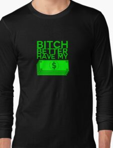 B**** BETTER HAVE MY MONEY [STACKS] Long Sleeve T-Shirt