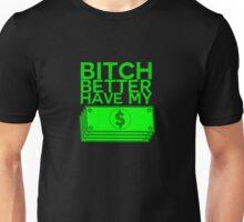 B**** BETTER HAVE MY MONEY [STACKS] Unisex T-Shirt