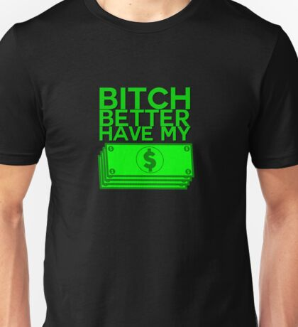 B**** BETTER HAVE MY MONEY [STACKS] Unisex T-Shirt