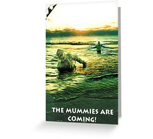 The Mummies Are Coming Greeting Card