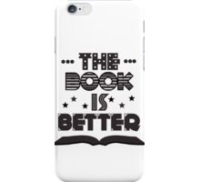 The Book Is Better iPhone Case/Skin
