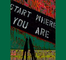 Start Where You Are Unisex T-Shirt