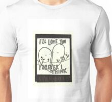 I'll Love You Forever I Think Unisex T-Shirt