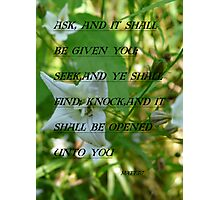 Ask ,And It Shall  Be Given. Matt 7:7 Photographic Print