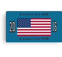 8 years for Bill!   8 years for Hill! Canvas Print