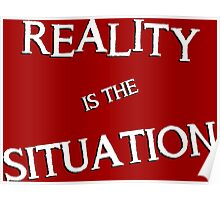 Reality is the Situation | RED Poster
