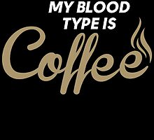 i'll have you know my blood type is coffee by teeshoppy