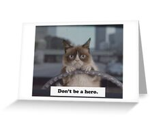 Don't Be a Hero Cat Greeting Card