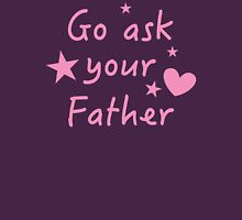 Go ask your Father funny Mother design Womens Fitted T-Shirt