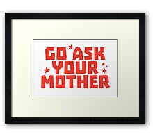 Go ask your MOTHER (for father) Framed Print